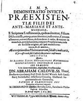 Demonstratio invicta praeexistentiae filii Dei ante-marianae et ante-mundanae