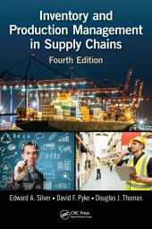 Inventory and Production Management in Supply Chains, Fourth Edition: Edition 4