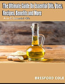 Ultimate Guide on Essential Oil Uses  Recipes  Benefits and More  PDF