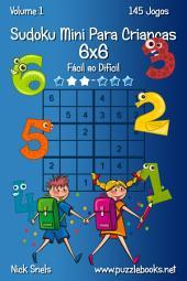 Sudoku Mini Para Crianças 6x6 - Fácil ao Difícil - Volume 1 - 145 Jogos