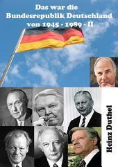 Das war unsere Bundesrepublik Deutschland von 1945 - 1989 II: der Menschenwürde, die Werte von Freiheit, Toleranz, Demokratie und friedlichem Interessenausgleich.
