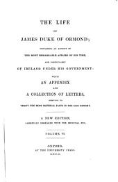 The life of James duke of Ormond; containing an account of the most remarkable affairs of his time, and particularly of Ireland under his government with an appendix and a collection of letters, serving to verify the most material facts in the said history: A new edition, carefully compared with the original mss. [James Butler, 1. Duke of Ormonde]. VI, Volume 4