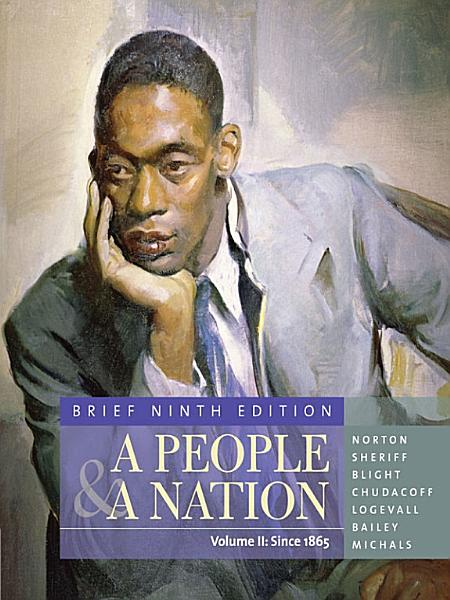 A People and a Nation: A History of the United States, Brief Edition, Volume II: Since 1865