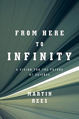From Here to Infinity  A Vision for the Future of Science