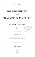 Report on the Land Revenue Settlement of the Belaspore District  in the Central Provinces  1868 PDF