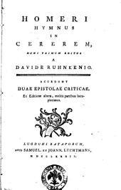 Homeri Hymnus in Cererem, nunc primum editus a Davide Ruhnkenio. Accedunt duae epistolae criticae ex editione altera, multis partibus locupletiores