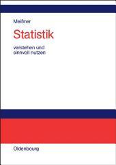 Statistik verstehen und sinnvoll nutzen: Anwendungsorientierte Einführung für Wirtschaftler