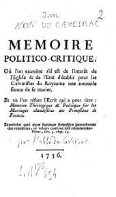 Memoire politico-critique, où l'on examine s'il est de l'interêt de l'Eglise & de l'Etat d'établir pour les calvinistes du Royaume une nouvelle forme de se marier...