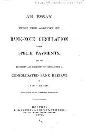 An Essay Upon the Amount of Bank-note Circulation Under Specie Payments ...
