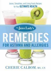 The Juice Lady s Remedies for Asthma and Allergies PDF