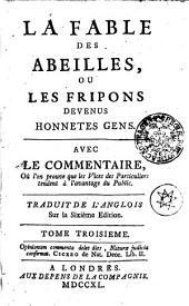 LA FABLE DES ABEILLES, OU LES FRIPONS DEVENUS HONNETES GENS: AVEC LE COMMENTAIRE, Oú l'on prouve que les Vices des Particuliers tendent à l'avantage du Public. TOME TROISIEME, Volume3