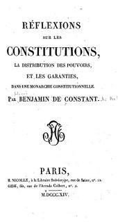 Réflexions sur les constitutions, la distribution des pouvoirs, et les garanties, dans une monarchie constitutionnelle. Par Benjamin de Constant