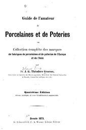 Guide de l'amateur de porcelaines et de poteries: ou Collection complète des marques de fabriques de porcelaines et de poteries de l'Europe et de l'Asie,