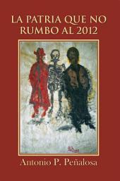 La Patria Que No Rumbo Al 2012