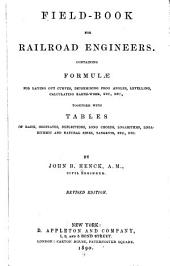 Field-book for Railroad Engineers: Containing Formulae for Laying Out Curves, Determining Frog Angles, Levelling, Calculating Earth-work, Etc., Etc., Together with Tables of Radii, Ordinates, Deflections, Long Chords, Logarithms, Logarithmic and Natural Sines, Tangents, Etc., Etc