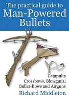 The Practical Guide to Man Powered Bullets PDF