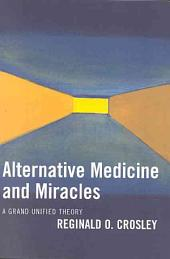 Alternative Medicine and Miracles: A Grand Unified Theory