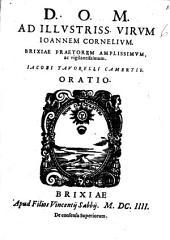 Ad illustriss. virum Ioannem Cornelium. Brixiae praetorem amplissimum, ac vigilantissimum. Iacobi Torelli Camertis. Oratio