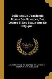 Bulletins de l'Académie Royale des Sciences, des Lettres et des Beaux-Arts de Belgique: Volume40