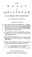 The Works of Aristotle  The Famous Philosopher  In Four Parts  Containing I  His Complete Masterpiece     To which is Added  The Family Physician     II  His Experienced Midwife     III  His Book of Problems     IV  His Last Legacy    A Correct Edition PDF