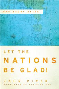 Let the Nations Be Glad! DVD Study Guide