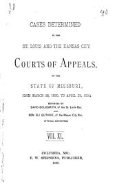 Cases Determined in the St. Louis and the Kansas City Courts of Appeals of the State of Missouri: Volume 40