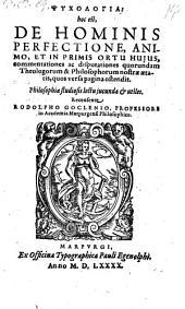 Psychologia hoc est de hominis perfectione animo (etc.) commentationes ac disputationes quorundam theologorum ac philosophorum