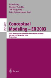 Conceptual Modeling -- ER 2003: 22nd International Conference on Conceptual Modeling, Chicago, IL, USA, October 13-16, 2003, Proceedings