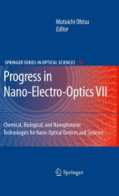 Progress in Nano-Electro-Optics VII: Chemical, Biological, and Nanophotonic Technologies for Nano-Optical Devices and Systems
