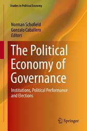 The Political Economy of Governance: Institutions, Political Performance and Elections