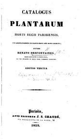 Catalogus plantarum Horti Regii Parisiensis, cum annotationibus de plantis novis aut minus cognitis; auctore Renato Desfontaines ... Editio tertia