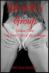 Me with a Group Volume Three: Five Erotic Tales of Sex in Groups