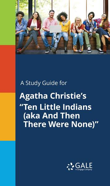 A Study Guide for Agatha Christie s  Ten Little Indians  aka And Then There Were None