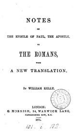 Notes on the Epistle of Paul, the Apostle, to the Romans: With a New Translation