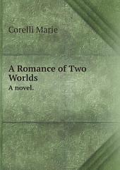 A Romance of Two Worlds: A Novel..... I-II