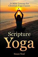 Scripture Yoga  21 Bible Lessons for Christian Yoga Classes PDF