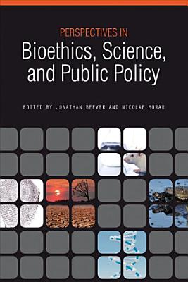 Perspectives in Bioethics  Science  and Public Policy PDF