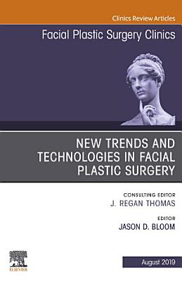 New Trends and Technologies in Facial Plastic Surgery, An Issue of Facial Plastic Surgery Clinics of North America, Ebook