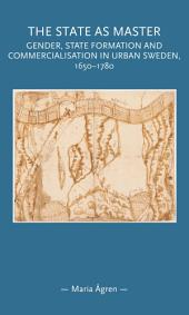 The state as master: Gender, state formation and commercialisation in urban Sweden, 1650-1780