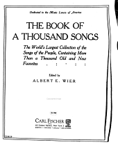 The Book of a Thousand Songs: The World's Largest Collection of the Songs of the People, Containing More Than a Thousand Old and New Favorites