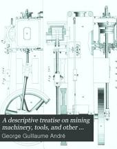 A Descriptive Treatise on Mining Machinery: Volume 1