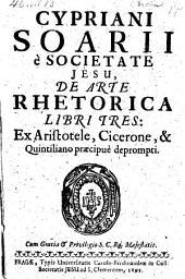 De Arte Rhetorica Libri Tres: Ex Aristotele, Cicerone, & Quintiliano praecipue deprompti