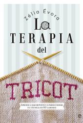 La terapia del tricot: Aprende a hacer punto y a perfeccionar tu técnica en 60 labores