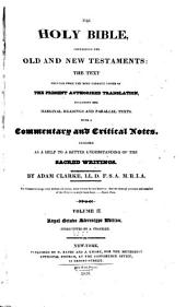 The Holy Bible containing the Old and New Testaments: printed from the most correct copies of the present authorized translation including the marginal readings and parallel texts with a commentary and critical notes designed as a help to a better understanding of the sacred writings, Volume 2