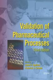 Validation of Pharmaceutical Processes, Third Edition: Edition 3