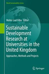 Sustainable Development Research at Universities in the United Kingdom: Approaches, Methods and Projects
