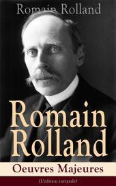 Romain Rolland: Oeuvres Majeures (L'édition intégrale): Jean-Christophe + Au-dessus de la mêlée + Vie de Tolstoï + Vie de Beethoven + Colas Breugnon + Musiciens d'autrefois + L'Âme enchanté…