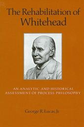 Rehabilitation of Whitehead, The: An Analytic and Historical Assessment of Process Philosophy