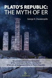 Plato's Republic: The Myth of ER: An unconventional interpretation of the Universe in the first description of an out-of-body experience in Plato's Republic