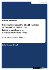 Unterrichtsstunde: Die EXCEL-Funktion SVERWEIS am Beispiel der Prämienberechnung im Großhandelsbetrieb Stolle: Wirtschaftsgymnasium, Klasse 11